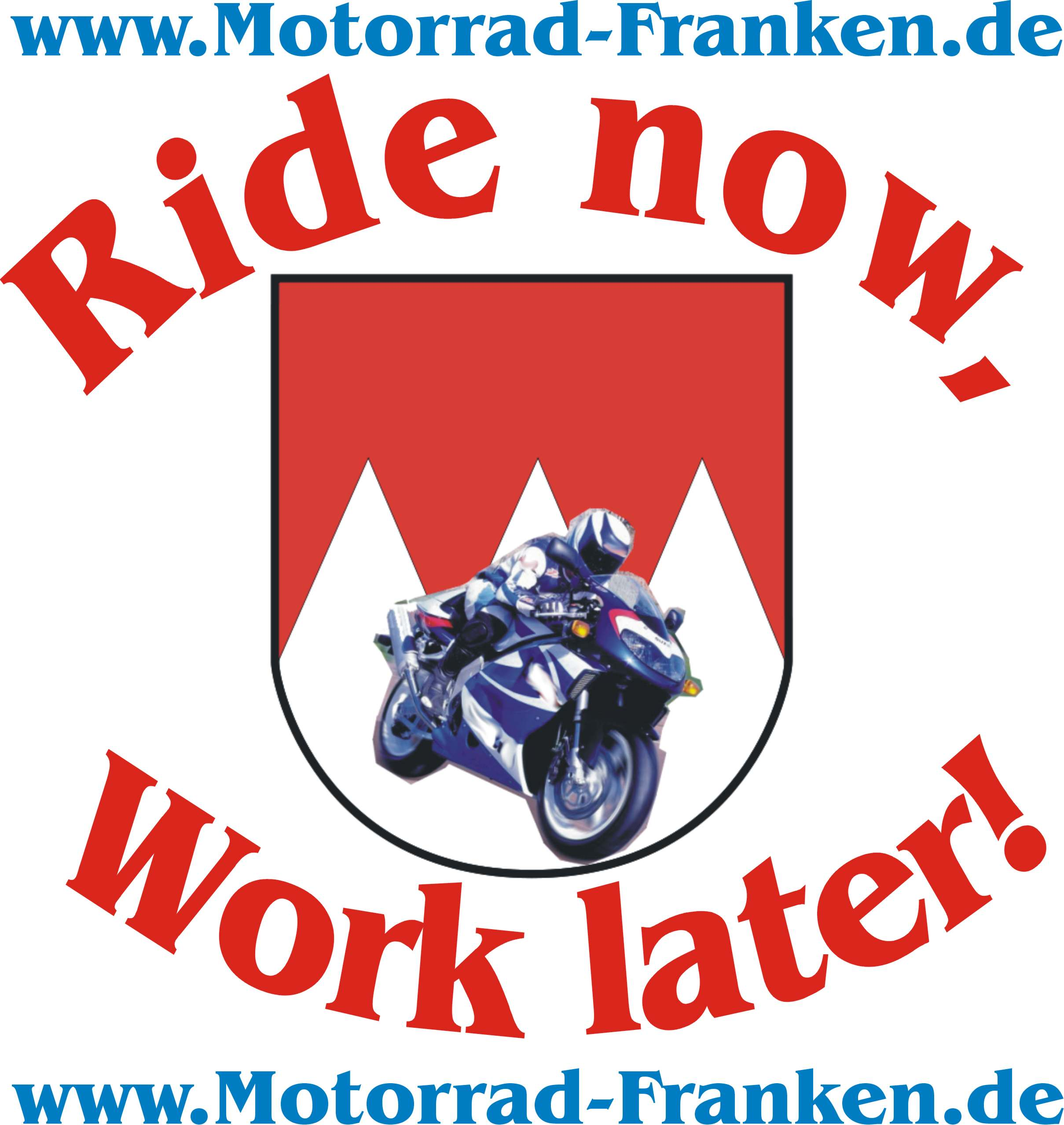 www.motorrad-franken.de Ride now - work later